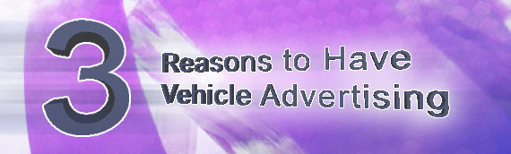 3 Reasons to have Vehicle Advertising